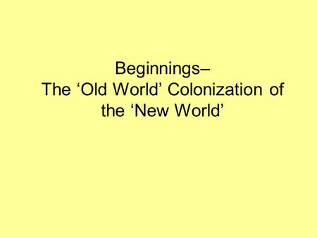 Beginnings– The 'Old World' Colonization of the 'New World'