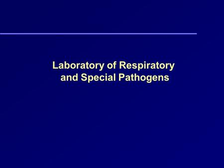 Laboratory of Respiratory and Special Pathogens. History of the Laboratories Laboratory of Pertussis Laboratory of Respiratory and Special Pathogens Laboratory.