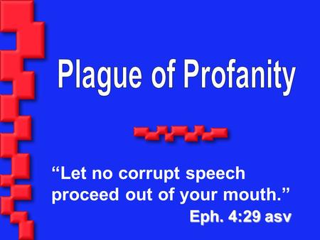 "Eph. 4:29 asv ""Let no corrupt speech proceed out of your mouth."" Eph. 4:29 asv."