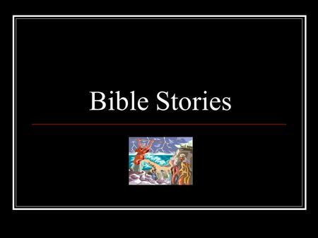 Bible Stories. We are going to learn about the following stories from the old testament: The Creation Noah's Ark The Tower of Babel Moses The Walls of.