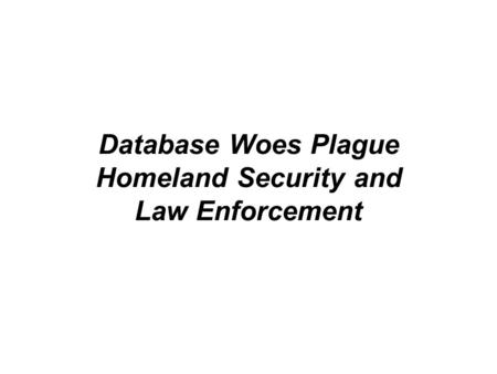 Database Woes Plague Homeland Security and Law Enforcement.