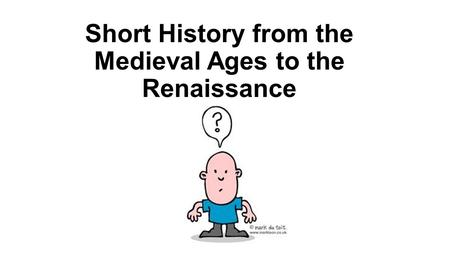 Short History from the Medieval Ages to the Renaissance.