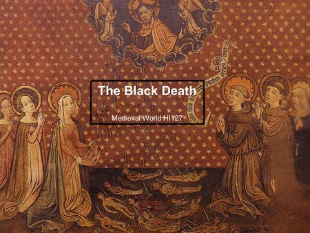 The Black Death Medieval World HI127. 'Those who fell ill lasted little more than two or three days, but died suddenly, as if in the midst of health –