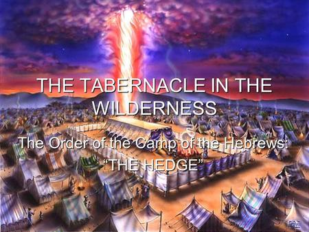 "THE TABERNACLE IN THE WILDERNESS The Order of the Camp of the Hebrews: ""THE HEDGE"""