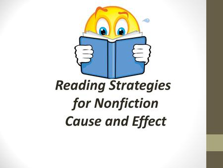 Reading Strategies for Nonfiction Cause and Effect.