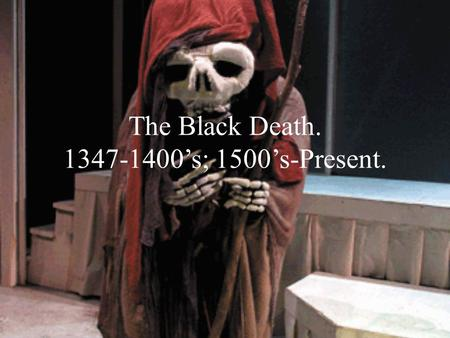 The Black Death. 1347-1400's; 1500's-Present.. Epidemic: An outbreak of disease that attacks many people at the same time.