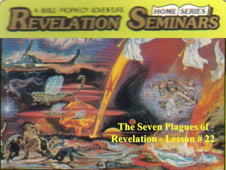 The Seven Plagues of Revelation - Lesson # 22. Suppose that on a dark, rainy night you were speeding along the highway in your automobile. Suddenly, seven.