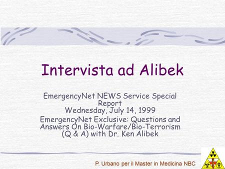 P. Urbano per il Master in Medicina NBC Intervista ad Alibek EmergencyNet NEWS Service Special Report Wednesday, July 14, 1999 EmergencyNet Exclusive: