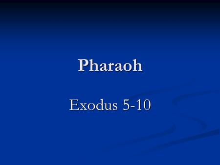 Pharaoh Exodus 5-10. Plagues Upon Egypt (1.) The river Nile was turned into blood, and the fish died, and the river stank, so that the Egyptians loathed.