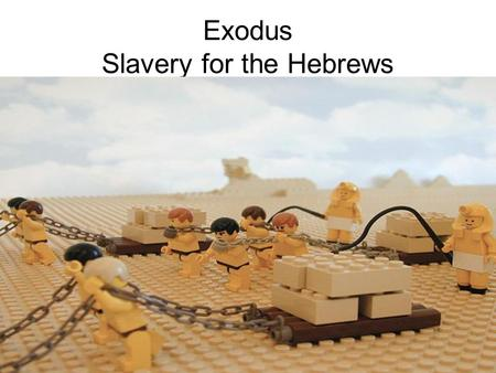 Exodus Slavery for the Hebrews. Exodus 'Let my people go'