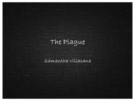 The Plague Samantha Villasana. The Start The plague did not spread once, but many times over centuries. The plague also referred to as as the Black Death.