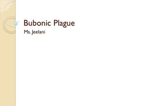 Bubonic Plague Ms. Jeelani. Hmm… Have ever wondered how diseases originate? Role-play activity figure out the reason for the Bubonic Plague that began.
