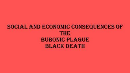 the political social and economic effects of the bubonic plague in europe Europe's political elite also looked to legal coercion not only to contain rising wages and to limit the peasant's mobility but also to allay a sense of disquietude and disorientation arising from the black death's buffeting of pre—plague social realities.