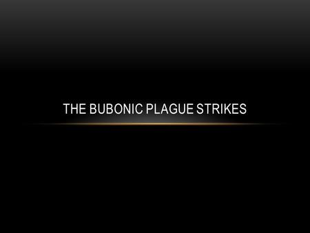 THE BUBONIC PLAGUE STRIKES. THE PLAGUE 1300's the bubonic plague destroyed nearly 1/3 of Europe's population: Instead of uniting people, the plague ripped.