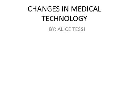 CHANGES IN MEDICAL TECHNOLOGY BY: ALICE TESSI. black plague.