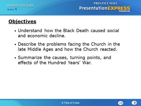 Section 5 A Time of Crisis Understand how the Black Death caused social and economic decline. Describe the problems facing the Church in the late Middle.