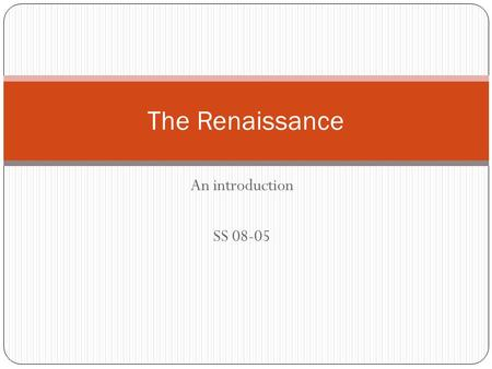 An introduction SS 08-05 The Renaissance. Mini quiz!!!!! What could they possibly have to do with the Renaissance?