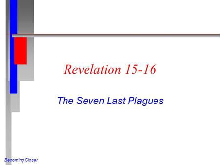 Becoming Closer Revelation 15-16 The Seven Last Plagues.