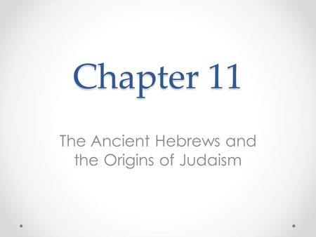 Chapter 11 The Ancient Hebrews and the Origins of Judaism.