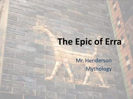 The Epic of Erra Mr. Henderson Mythology. The Epic of Erra Erra (also known by the name Nergal) is the Mesopotamian God of war, plague, and the underworld.
