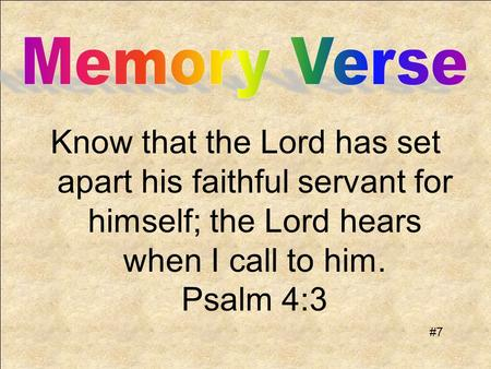 Know that the Lord has set apart his faithful servant for himself; the Lord hears when I call to him. Psalm 4:3 #7.