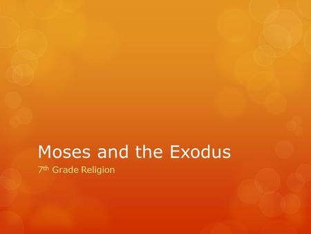 Moses and the Exodus 7 th Grade Religion. The Book of Exodus Begins...  Exodus begins by listing Joseph's descendants and those of his brothers, who.