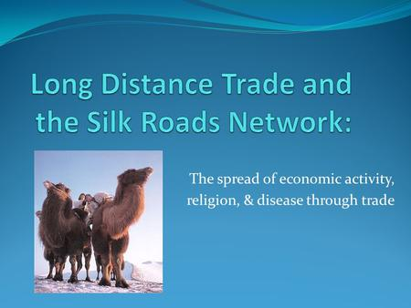 The spread of economic activity, religion, & disease through trade.