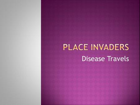 Disease Travels.  Also known as  Contagious Disease  Communicable Disease  Transmissible Disease  Caused by a pathogen that carries disease  Not.