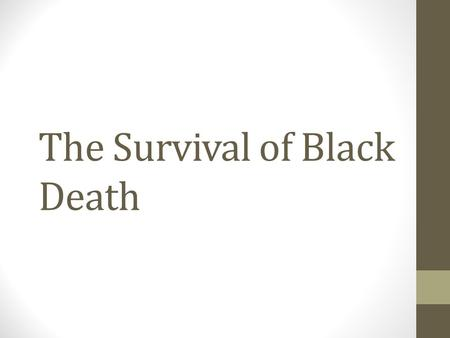 The Survival of Black Death. In 1345, you were one of the richest sellers in London. You sell vegetables, fruits, and rice. You let people borrow money.