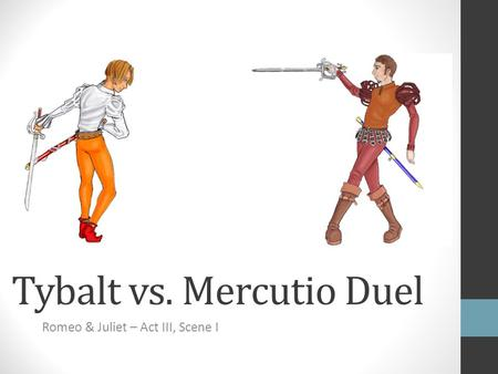 Tybalt vs. Mercutio Duel Romeo & Juliet – Act III, Scene I.
