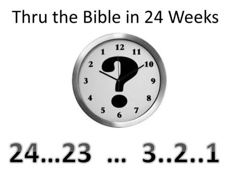 Thru the Bible in 24 Weeks. Introduction The Bible contains stories of the greatest EVILS..... betrayals, revenge, deception The ultimate Prince of Deception.