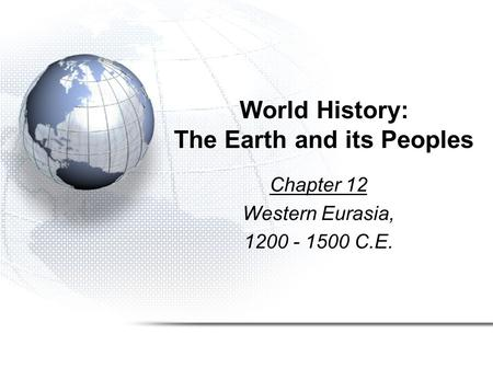 World History: The Earth and its Peoples Chapter 12 Western Eurasia, 1200 - 1500 C.E.