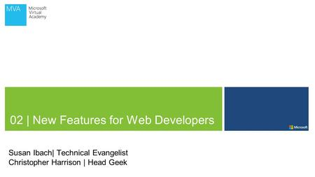 02 | New Features for Web Developers Susan Ibach| Technical Evangelist Christopher Harrison | Head Geek.