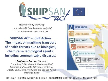 SHIPSAN <strong>ACT</strong> – Joint Action The impact on maritime transport of health threats due to biological, chemical & radiological agents, including communicable.