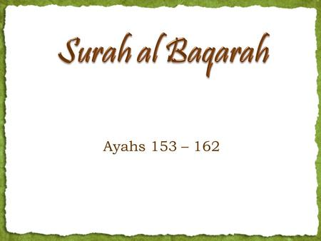 Ayahs 153 – 162. Ayah 153 O you who have believed, seek help through patience and prayer. Indeed, Allah is with the patient.