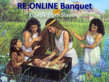 RE:ONLINE Banquet Escape from Slavery! next This is the story of how the Israelites decided to gain freedom from slavery in Egypt. They were led by Moses.