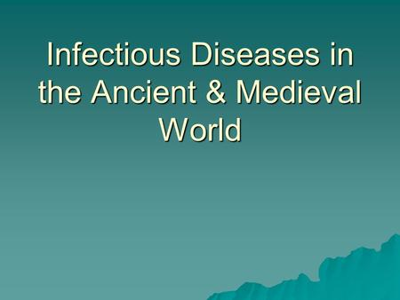 Infectious Diseases in the Ancient & Medieval World.