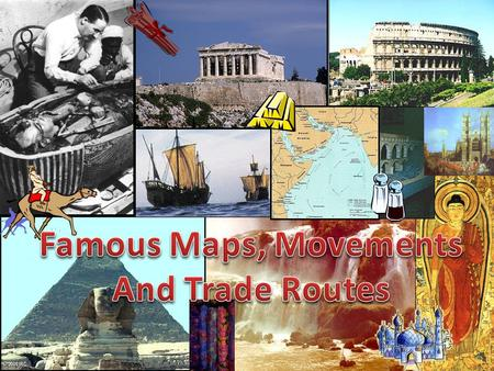 Famous Maps, Movements And Trade Routes.