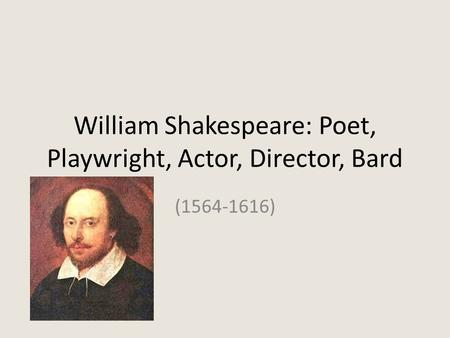 William Shakespeare: Poet, Playwright, Actor, Director, Bard (1564-1616)