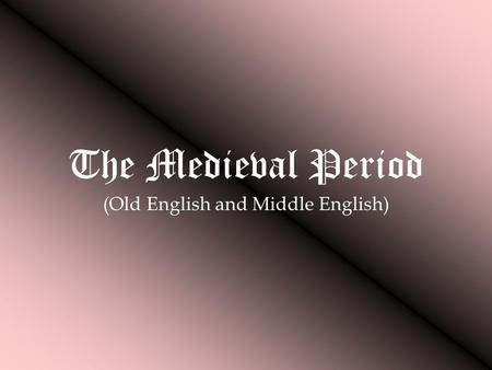 The Medieval Period (Old English and Middle English)