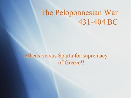 The Peloponnesian War 431-404 BC Athens versus Sparta for supremacy of Greece!!