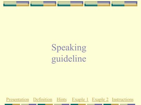 Speaking guideline PresentationDefinitionHintsExaple 1Exaple 2Instructions.