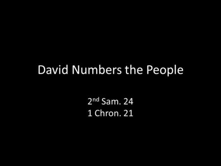 David Numbers the People 2 nd Sam. 24 1 Chron. 21.