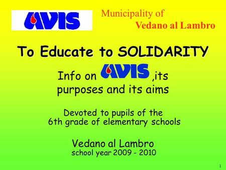 1 To Educate to SOLIDARITY Devoted to pupils of the 6th grade of elementary schools Vedano al Lambro school year 2009 - 2010 Municipality of Vedano al.