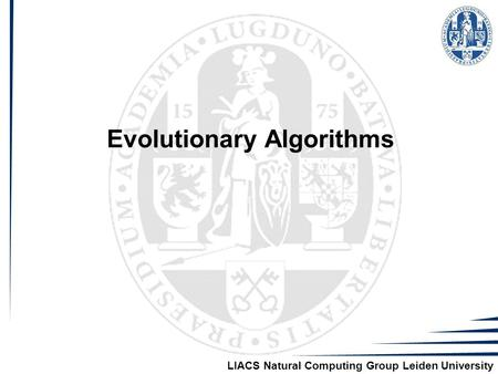 LIACS Natural Computing Group Leiden University Evolutionary Algorithms.