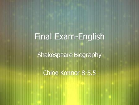Final Exam-English Shakespeare Biography Chloe Konnor 8-5.5 Shakespeare Biography Chloe Konnor 8-5.5.