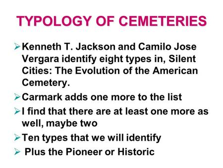 TYPOLOGY OF CEMETERIES  Kenneth T. Jackson and Camilo Jose Vergara identify eight types in, Silent Cities: The Evolution of the American Cemetery. 