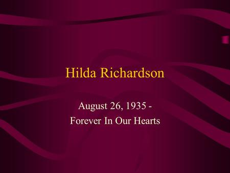 Hilda Richardson August 26, 1935 - Forever In Our Hearts.