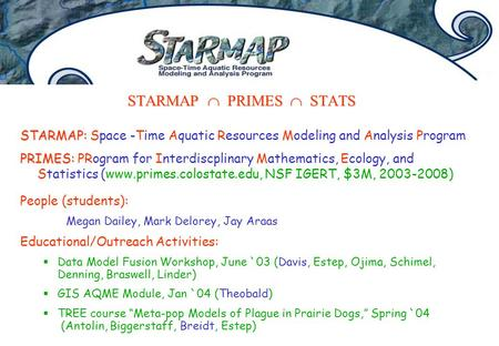 STARMAP  PRIMES  STATS STARMAP: STARMAP: Space -Time Aquatic Resources Modeling and Analysis Program PRIMES: PRIMES: PRogram for Interdiscplinary Mathematics,