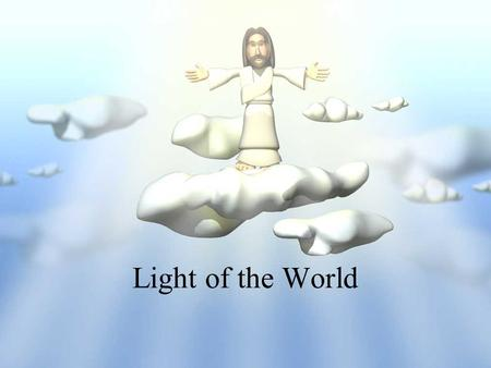 Light of the World. In the Beginning Let there be light Opposite darkness Good Quality Lighting & Heating God speaks Divides Reveals God Sight & Warmth.